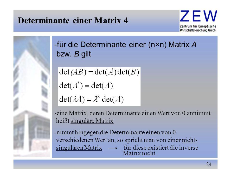 24 Determinante einer Matrix 4 -für die Determinante einer (n×n) Matrix A bzw. B gilt -eine Matrix, deren Determinante einen Wert von 0 annimmt heißt