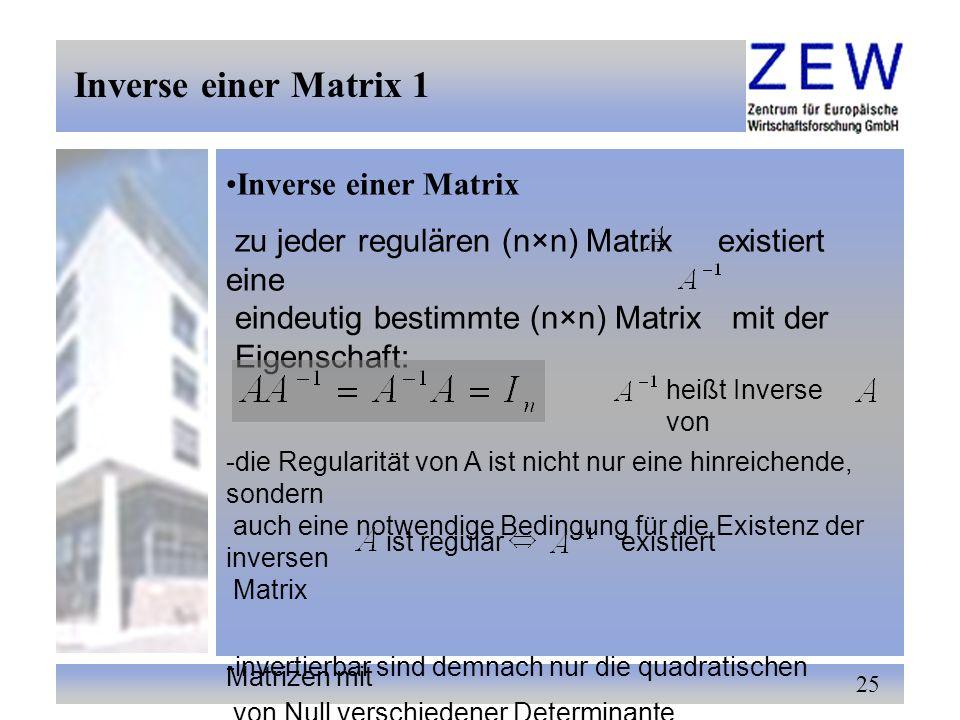 25 Inverse einer Matrix 1 Inverse einer Matrix zu jeder regulären (n×n) Matrix existiert eine eindeutig bestimmte (n×n) Matrix mit der Eigenschaft: he