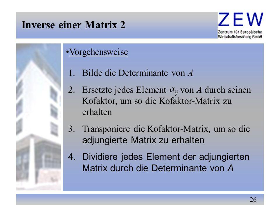 26 Inverse einer Matrix 2 Vorgehensweise 1.Bilde die Determinante von A 2.Ersetzte jedes Elementvon A durch seinen Kofaktor, um so die Kofaktor-Matrix