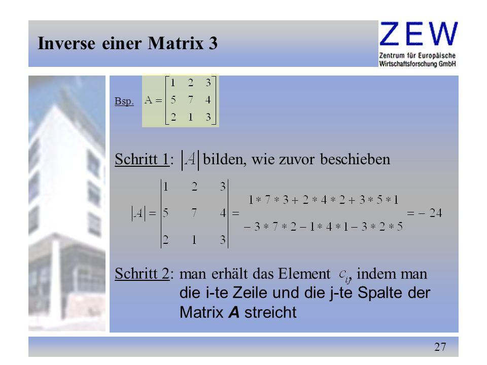 27 Inverse einer Matrix 3 Bsp. Schritt 1: bilden, wie zuvor beschieben Schritt 2: man erhält das Element, indem man die i-te Zeile und die j-te Spalte