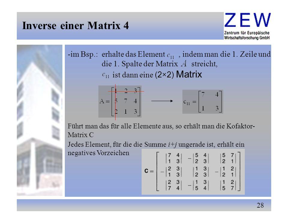 28 -im Bsp.: erhalte das Element, indem man die 1. Zeile und die 1. Spalte der Matrix streicht, ist dann eine (2×2) Matrix Führt man das für alle Elem