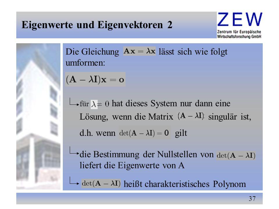 37 Die Gleichung lässt sich wie folgt umformen: für hat dieses System nur dann eine Lösung, wenn die Matrix singulär ist, d.h. wenn gilt die Bestimmun