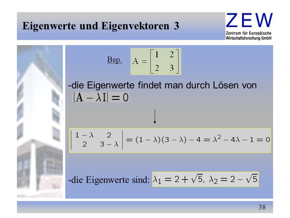38 Eigenwerte und Eigenvektoren 3 Bsp. -die Eigenwerte findet man durch Lösen von -die Eigenwerte sind: