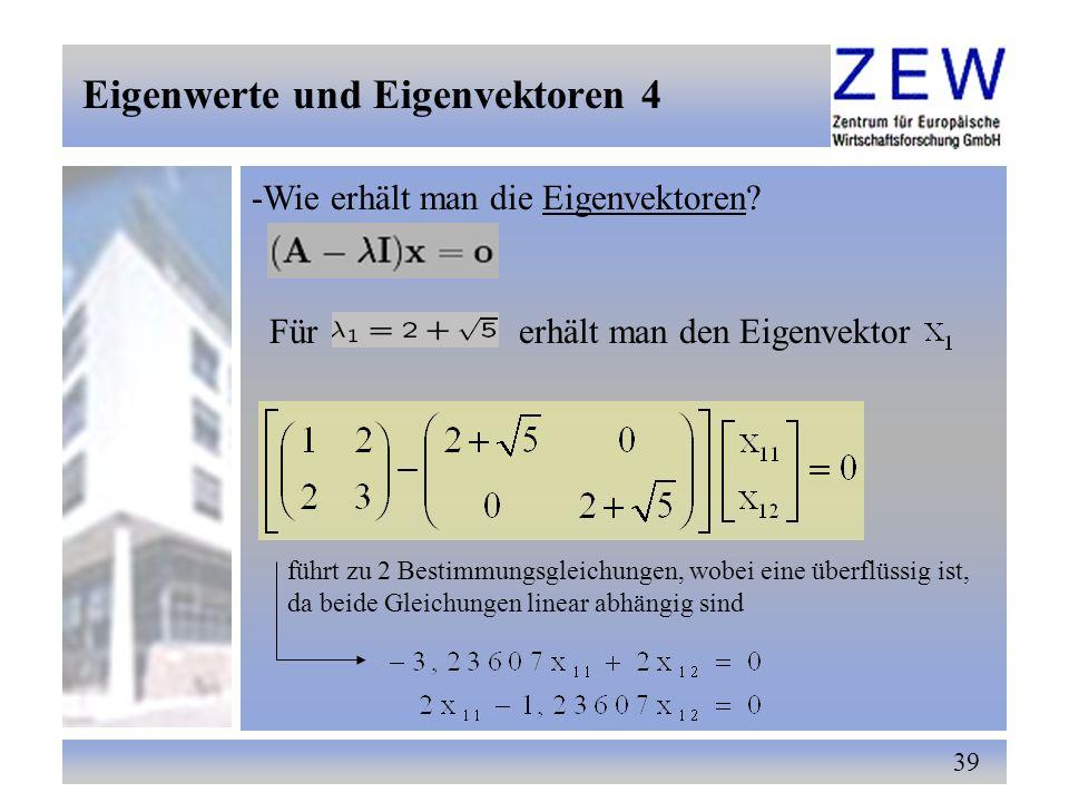 39 -Wie erhält man die Eigenvektoren? Für erhält man den Eigenvektor führt zu 2 Bestimmungsgleichungen, wobei eine überflüssig ist, da beide Gleichung