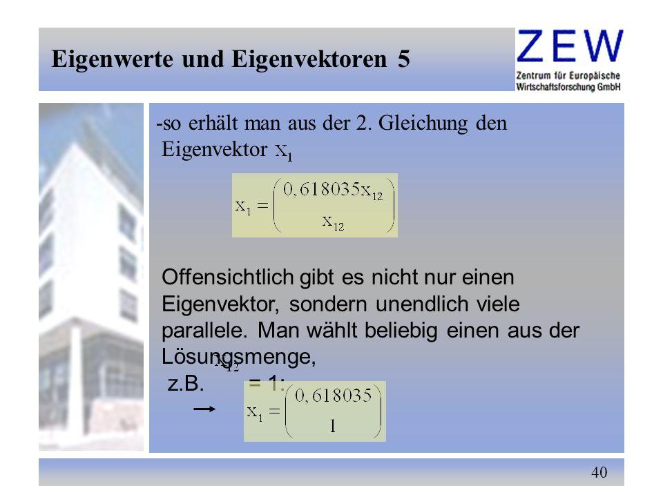 40 -so erhält man aus der 2. Gleichung den Eigenvektor Offensichtlich gibt es nicht nur einen Eigenvektor, sondern unendlich viele parallele. Man wähl