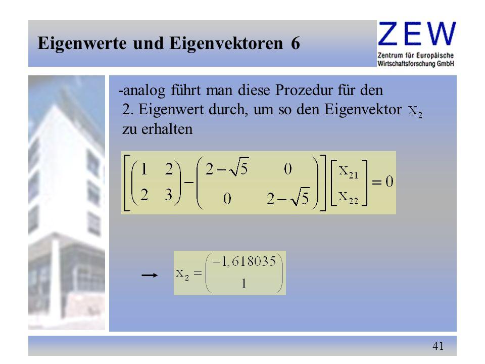 41 -analog führt man diese Prozedur für den 2. Eigenwert durch, um so den Eigenvektor zu erhalten Eigenwerte und Eigenvektoren 6