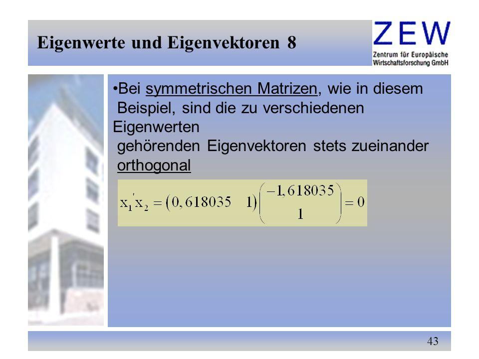 43 Eigenwerte und Eigenvektoren 8 Bei symmetrischen Matrizen, wie in diesem Beispiel, sind die zu verschiedenen Eigenwerten gehörenden Eigenvektoren s