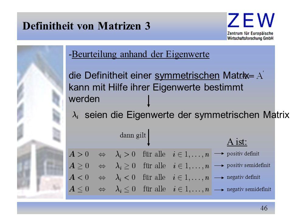 46 -Beurteilung anhand der Eigenwerte Definitheit von Matrizen 3 die Definitheit einer symmetrischen Matrix kann mit Hilfe ihrer Eigenwerte bestimmt w