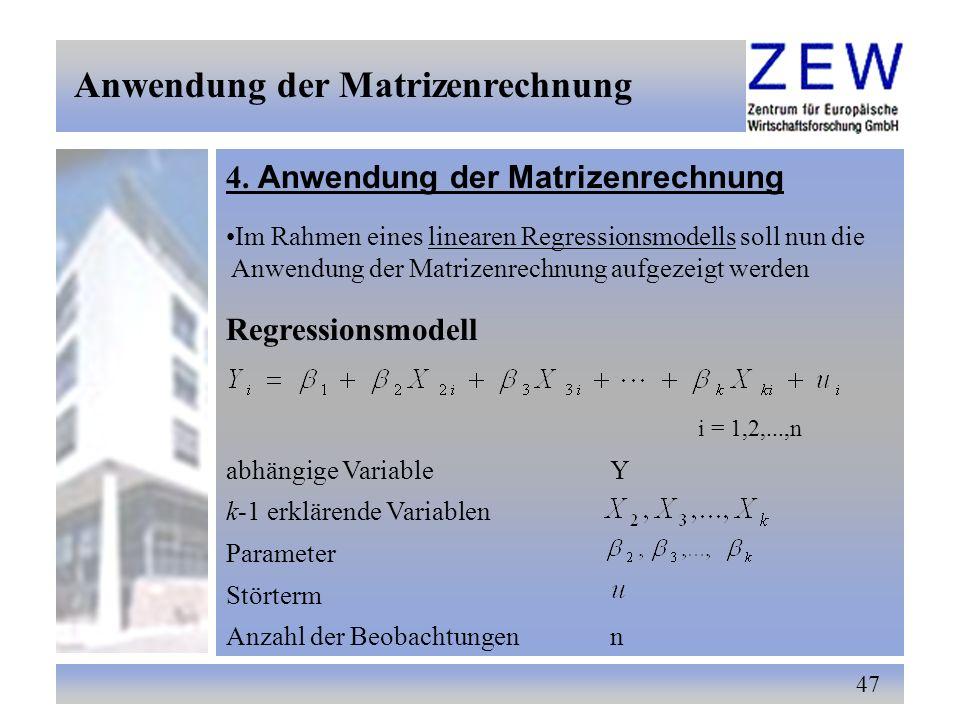 47 Anwendung der Matrizenrechnung Im Rahmen eines linearen Regressionsmodells soll nun die Anwendung der Matrizenrechnung aufgezeigt werden Regression