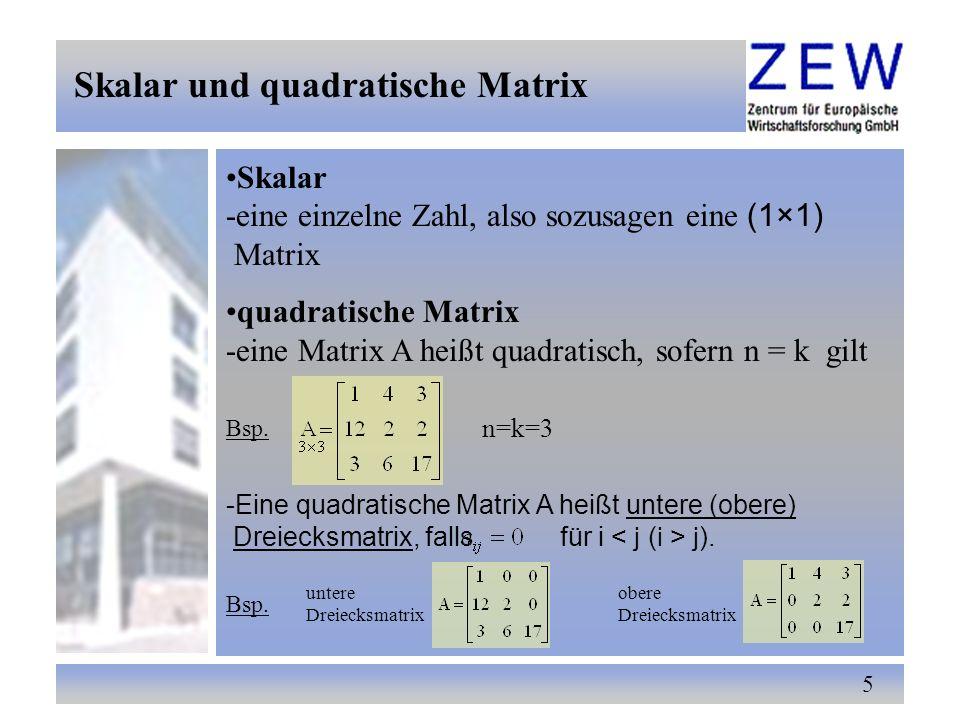 5 Skalar und quadratische Matrix Skalar -eine einzelne Zahl, also sozusagen eine (1×1) Matrix quadratische Matrix -eine Matrix A heißt quadratisch, so