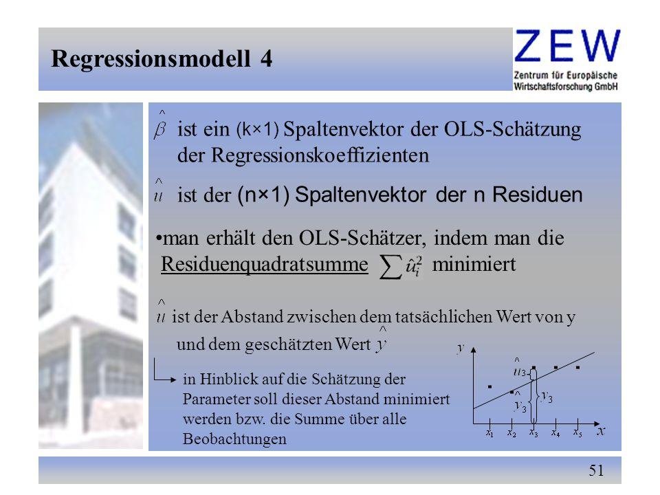 51 ist ein (k×1) Spaltenvektor der OLS-Schätzung der Regressionskoeffizienten ist der (n×1) Spaltenvektor der n Residuen man erhält den OLS-Schätzer,