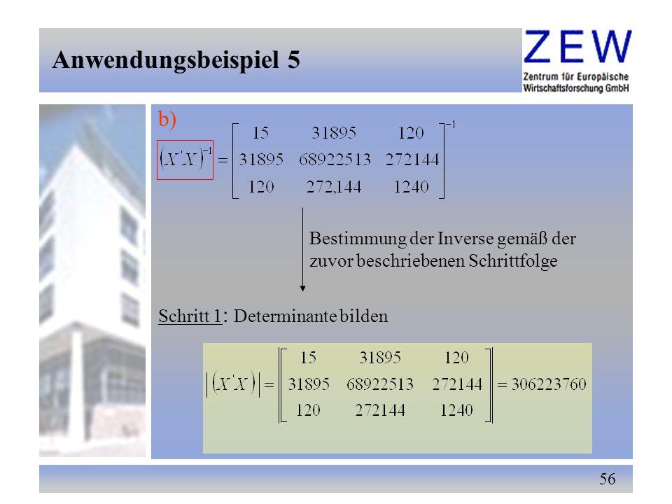 56 Schritt 1 : Determinante bilden Bestimmung der Inverse gemäß der zuvor beschriebenen Schrittfolge b) Anwendungsbeispiel 5