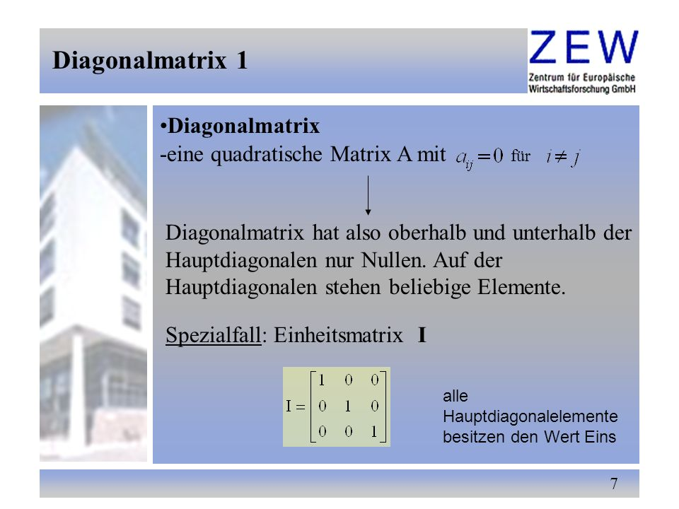 8 Diagonalmatrix 2 -Skalar-Matrix: ist eine Diagonal-Matrix, deren Diagonalelemente alle gleich sind als Beispiel ist die Varianz- Kovarianz-Matrix des Störterms des klassischen Regressionsmodells zu nennen