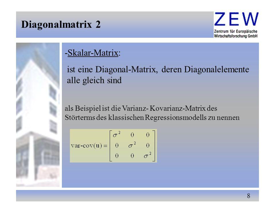 8 Diagonalmatrix 2 -Skalar-Matrix: ist eine Diagonal-Matrix, deren Diagonalelemente alle gleich sind als Beispiel ist die Varianz- Kovarianz-Matrix de