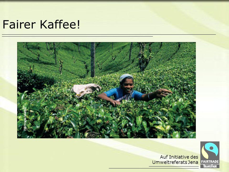 Auf Initiative des Umweltreferats Jena Fairer Kaffee!