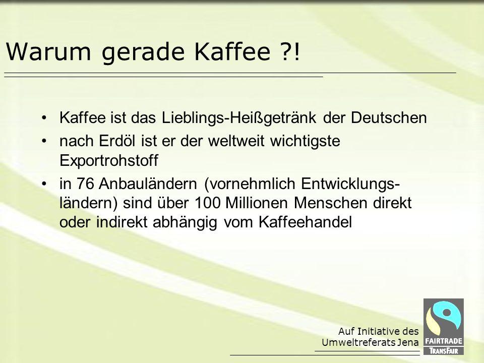 Auf Initiative des Umweltreferats Jena Warum gerade Kaffee ?.