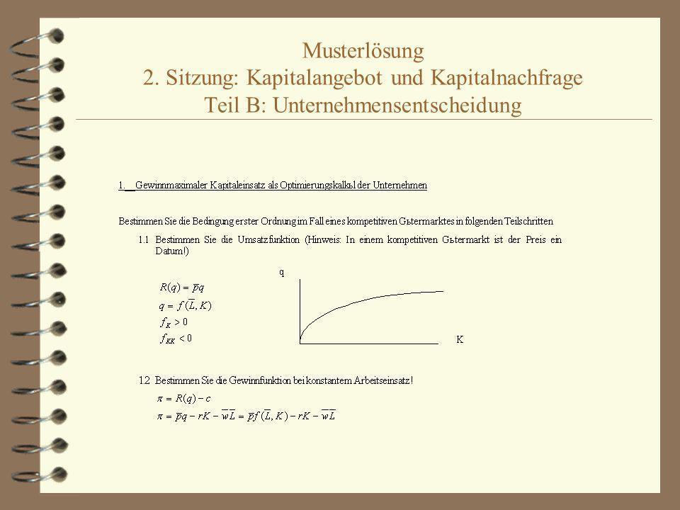 Musterlösung 2. Sitzung: Kapitalangebot und Kapitalnachfrage Teil B: Unternehmensentscheidung