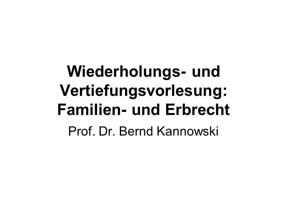 Wiederholungs- und Vertiefungsvorlesung: Familien- und Erbrecht Prof. Dr. Bernd Kannowski