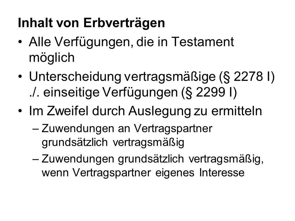 Inhalt von Erbverträgen Alle Verfügungen, die in Testament möglich Unterscheidung vertragsmäßige (§ 2278 I)./. einseitige Verfügungen (§ 2299 I) Im Zw