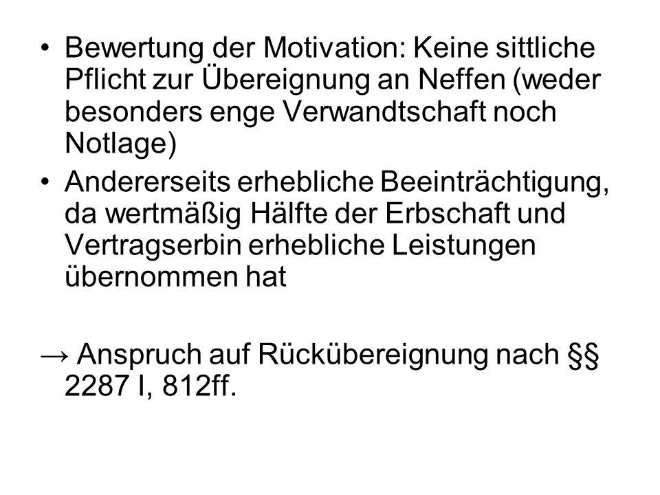 Bewertung der Motivation: Keine sittliche Pflicht zur Übereignung an Neffen (weder besonders enge Verwandtschaft noch Notlage) Andererseits erhebliche