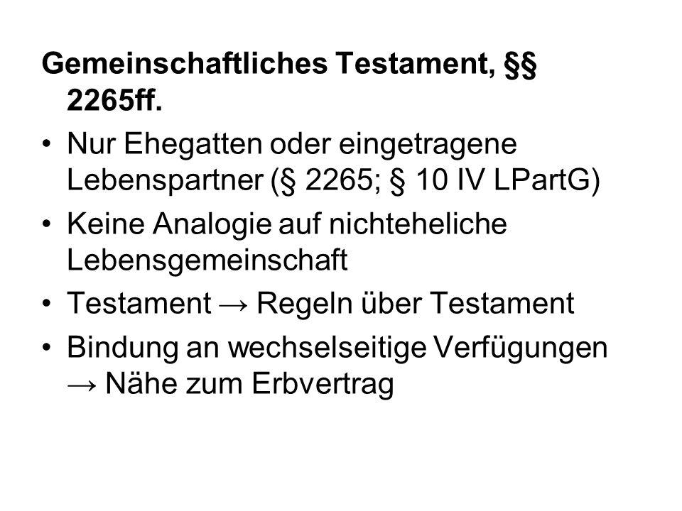 Nur Ehegatten oder eingetragene Lebenspartner (§ 2265; § 10 IV LPartG) Keine Analogie auf nichteheliche Lebensgemeinschaft Testament Regeln über Testament Bindung an wechselseitige Verfügungen Nähe zum Erbvertrag
