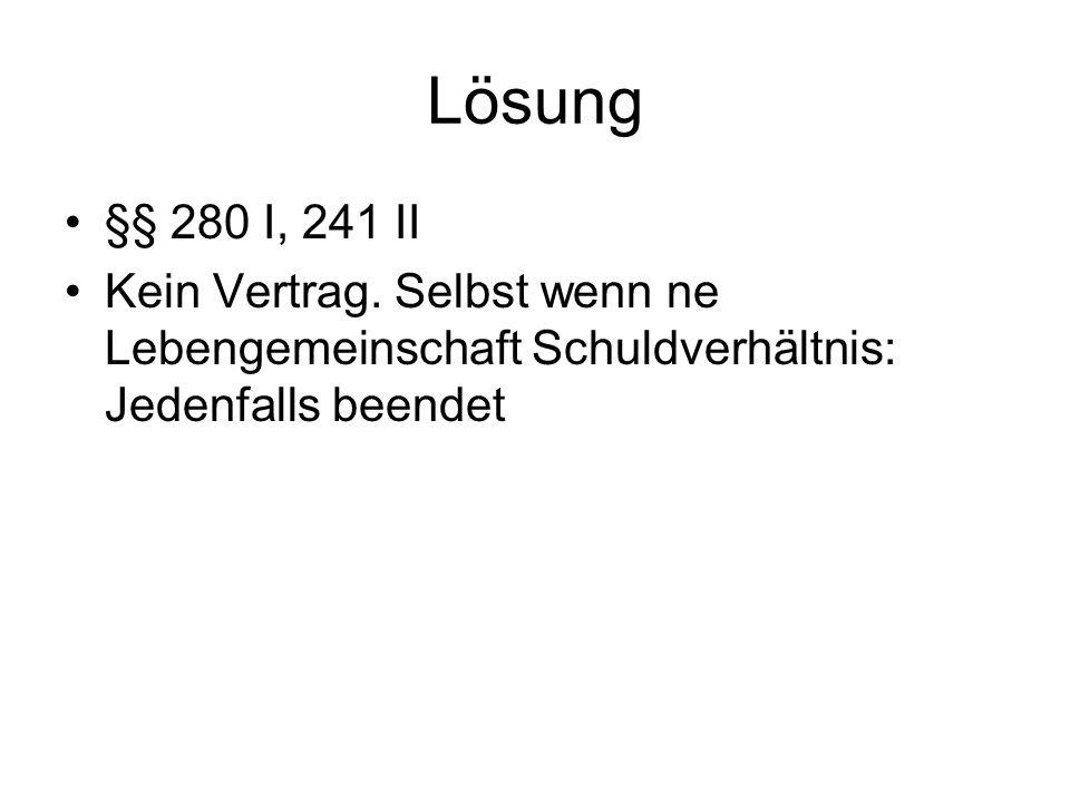 Lösung §§ 280 I, 241 II Kein Vertrag.