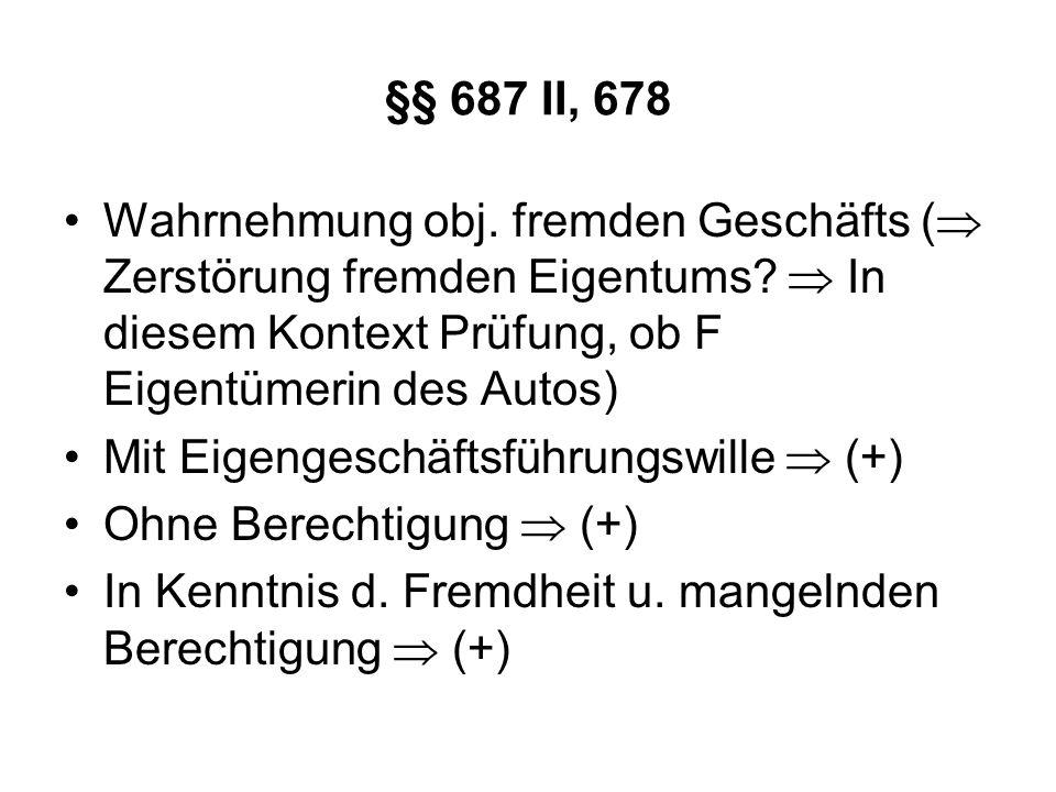 §§ 687 II, 678 Wahrnehmung obj. fremden Geschäfts ( Zerstörung fremden Eigentums? In diesem Kontext Prüfung, ob F Eigentümerin des Autos) Mit Eigenges