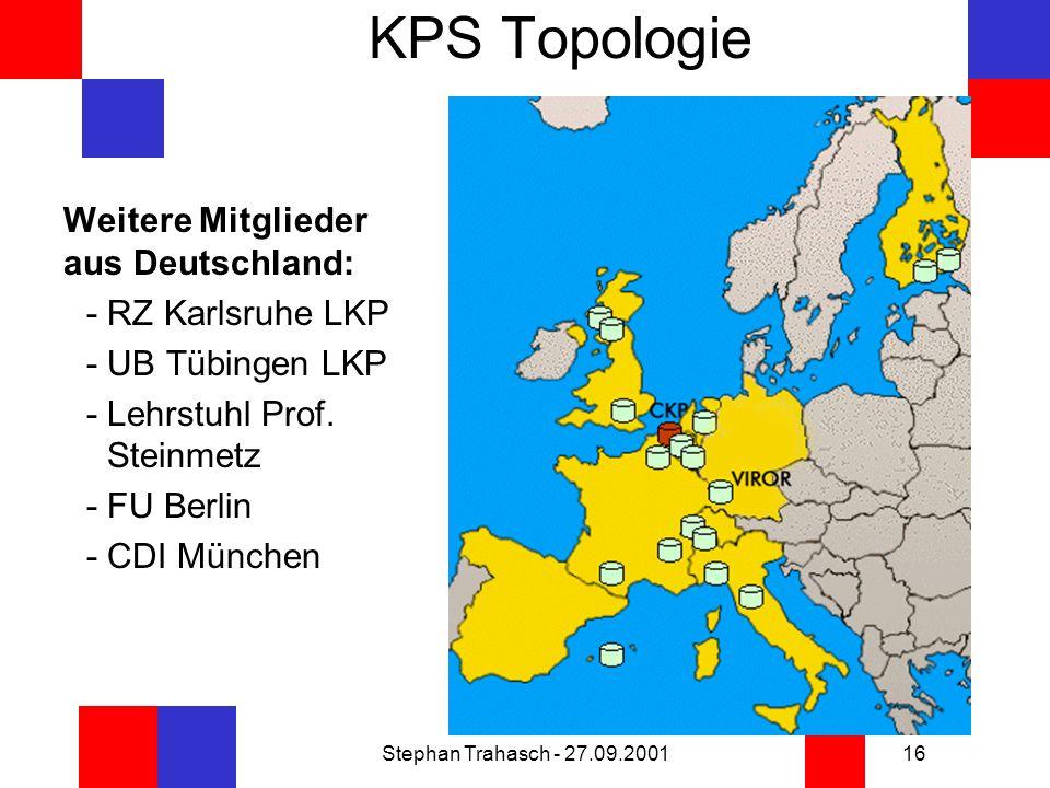 Stephan Trahasch - 27.09.200116 KPS Topologie Weitere Mitglieder aus Deutschland: - RZ Karlsruhe LKP - UB Tübingen LKP - Lehrstuhl Prof.