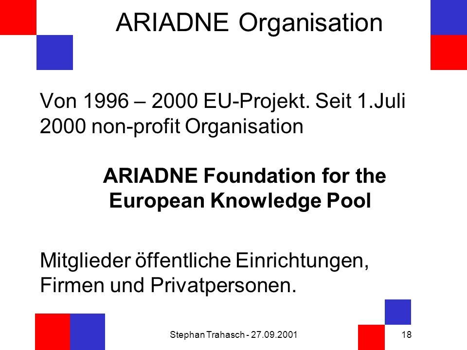 Stephan Trahasch - 27.09.200118 ARIADNE Organisation Von 1996 – 2000 EU-Projekt.