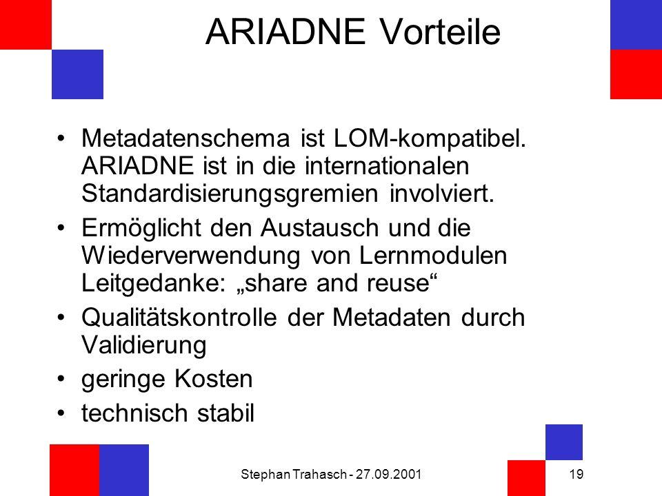 Stephan Trahasch - 27.09.200119 ARIADNE Vorteile Metadatenschema ist LOM-kompatibel.