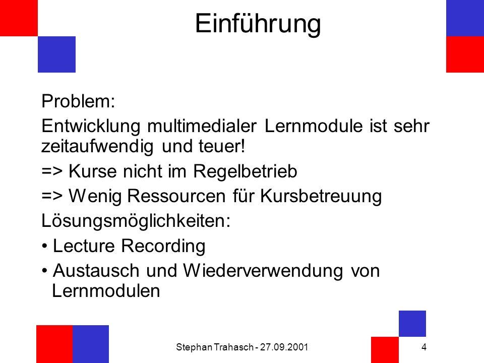 Stephan Trahasch - 27.09.20014 Einführung Problem: Entwicklung multimedialer Lernmodule ist sehr zeitaufwendig und teuer.