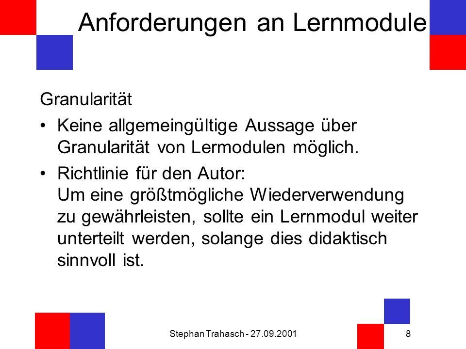 Stephan Trahasch - 27.09.20019 Anforderungen an Lernmodule Inhalt In sich abgeschlossen Kontextfrei Keine oder explizit definierte externe Referenzen