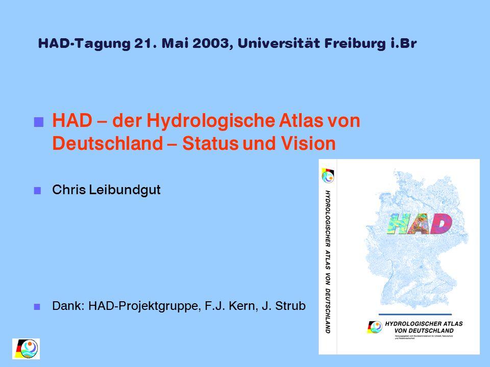 HAD-Tagung 21. Mai 2003, Universität Freiburg i.Br n HAD – der Hydrologische Atlas von Deutschland – Status und Vision n Chris Leibundgut n Dank: HAD-