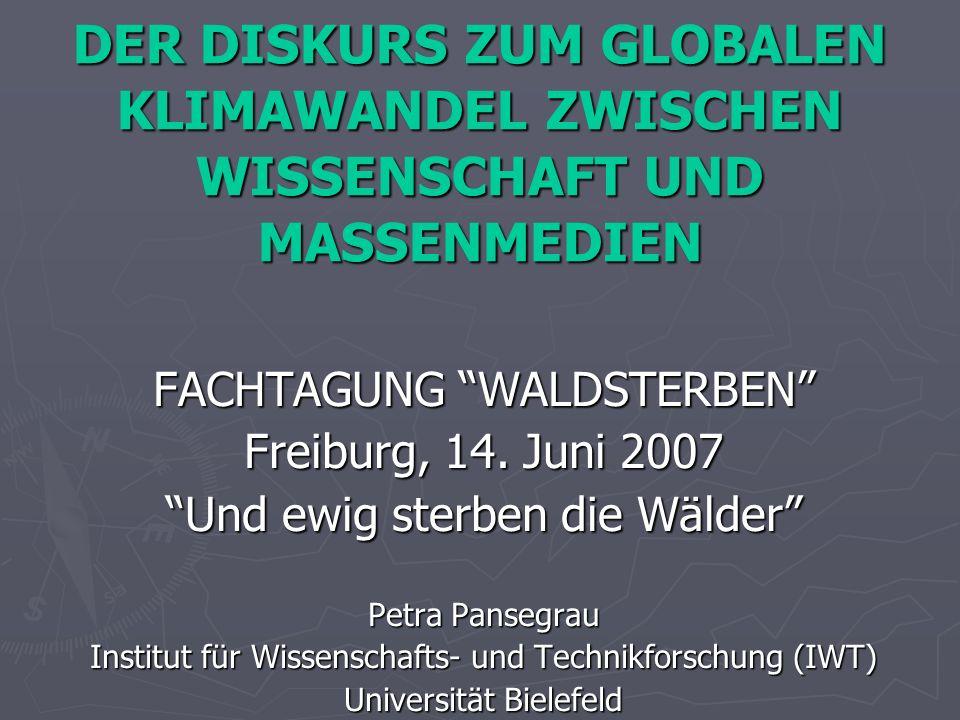 DER DISKURS ZUM GLOBALEN KLIMAWANDEL ZWISCHEN WISSENSCHAFT UND MASSENMEDIEN FACHTAGUNG WALDSTERBEN Freiburg, 14. Juni 2007 Und ewig sterben die Wälder
