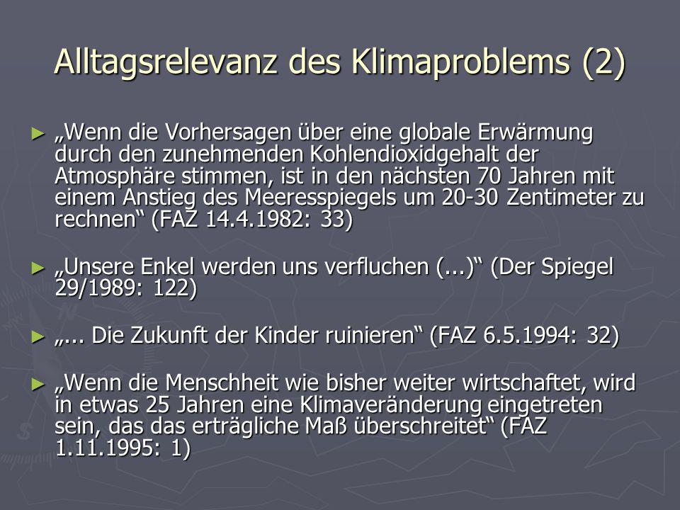 Alltagsrelevanz des Klimaproblems (2) Wenn die Vorhersagen über eine globale Erwärmung durch den zunehmenden Kohlendioxidgehalt der Atmosphäre stimmen