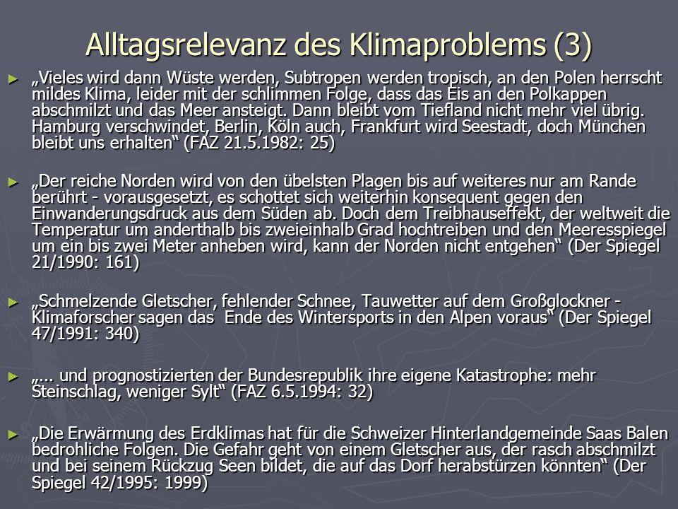Alltagsrelevanz des Klimaproblems (3) Vieles wird dann Wüste werden, Subtropen werden tropisch, an den Polen herrscht mildes Klima, leider mit der sch