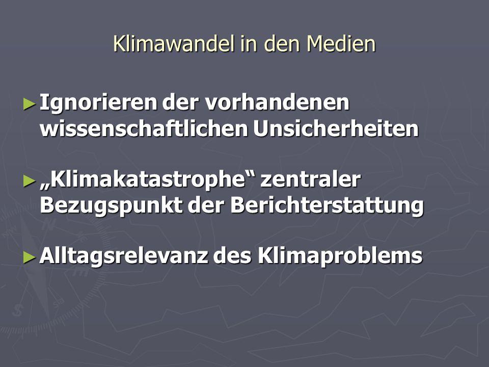 Klimawandel in den Medien Ignorieren der vorhandenen wissenschaftlichen Unsicherheiten Ignorieren der vorhandenen wissenschaftlichen Unsicherheiten Kl