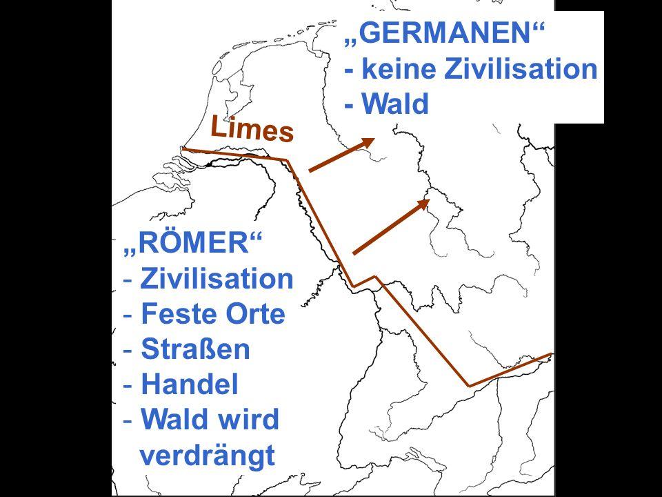 Limes RÖMER - Zivilisation - Feste Orte - Straßen - Handel - Wald wird verdrängt GERMANEN - keine Zivilisation - Wald