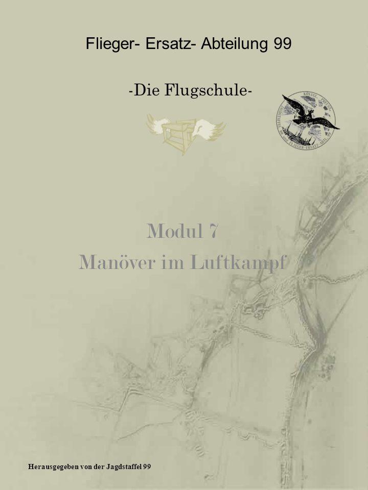 Modul 7 Manöver im Luftkampf Flieger- Ersatz- Abteilung 99 -Die Flugschule- Herausgegeben von der Jagdstaffel 99