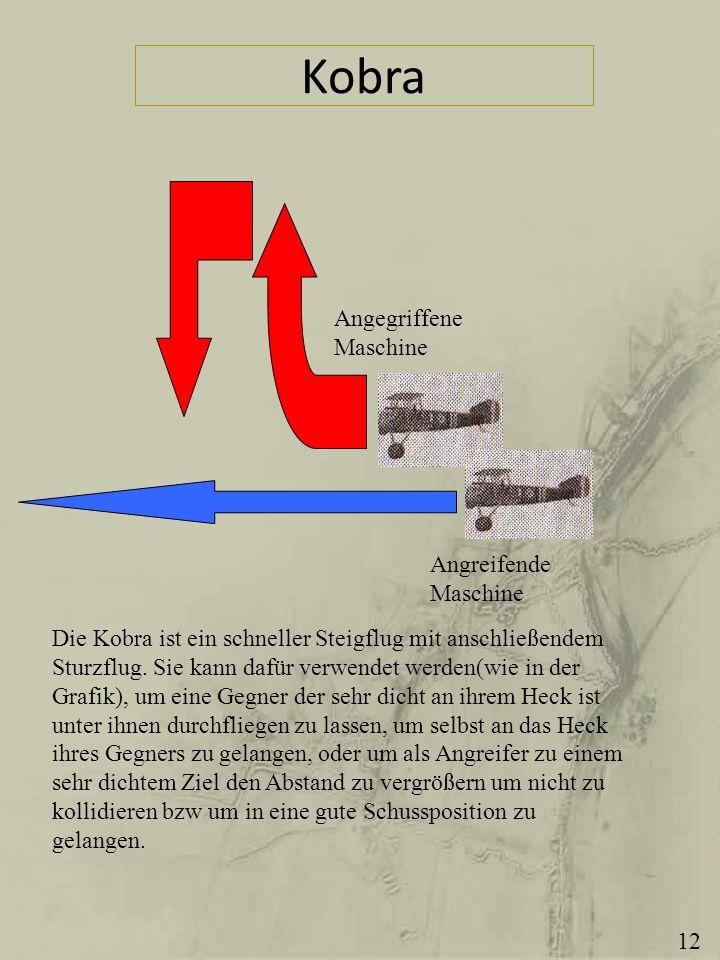Kobra Angegriffene Maschine Angreifende Maschine Die Kobra ist ein schneller Steigflug mit anschließendem Sturzflug. Sie kann dafür verwendet werden(w