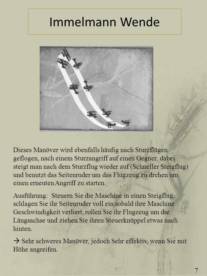 Immelmann Wende Dieses Manöver wird ebenfalls häufig nach Sturzflügen geflogen, nach einem Sturzangriff auf einen Gegner, dabei steigt man nach dem St