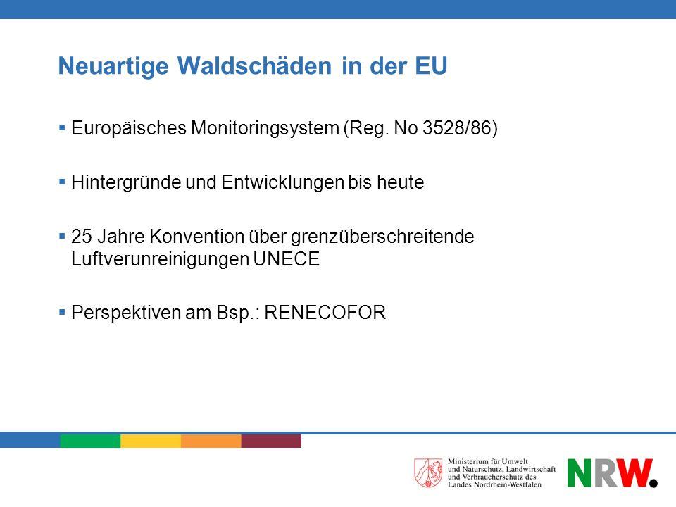 Neuartige Waldschäden in der EU Europäisches Monitoringsystem (Reg. No 3528/86) Hintergründe und Entwicklungen bis heute 25 Jahre Konvention über gren