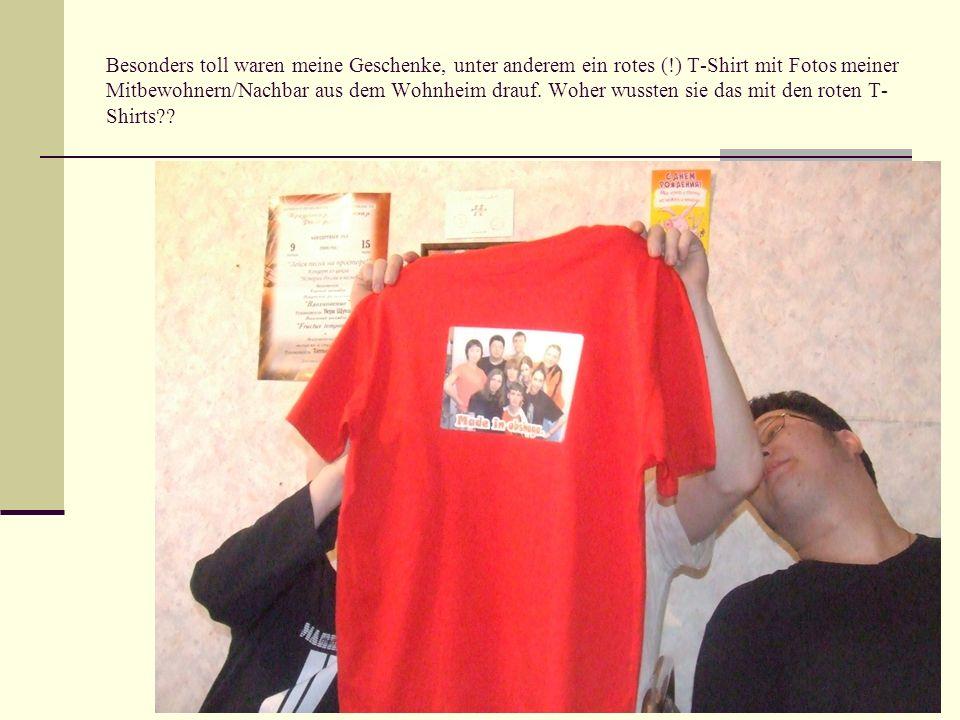 Besonders toll waren meine Geschenke, unter anderem ein rotes (!) T-Shirt mit Fotos meiner Mitbewohnern/Nachbar aus dem Wohnheim drauf. Woher wussten