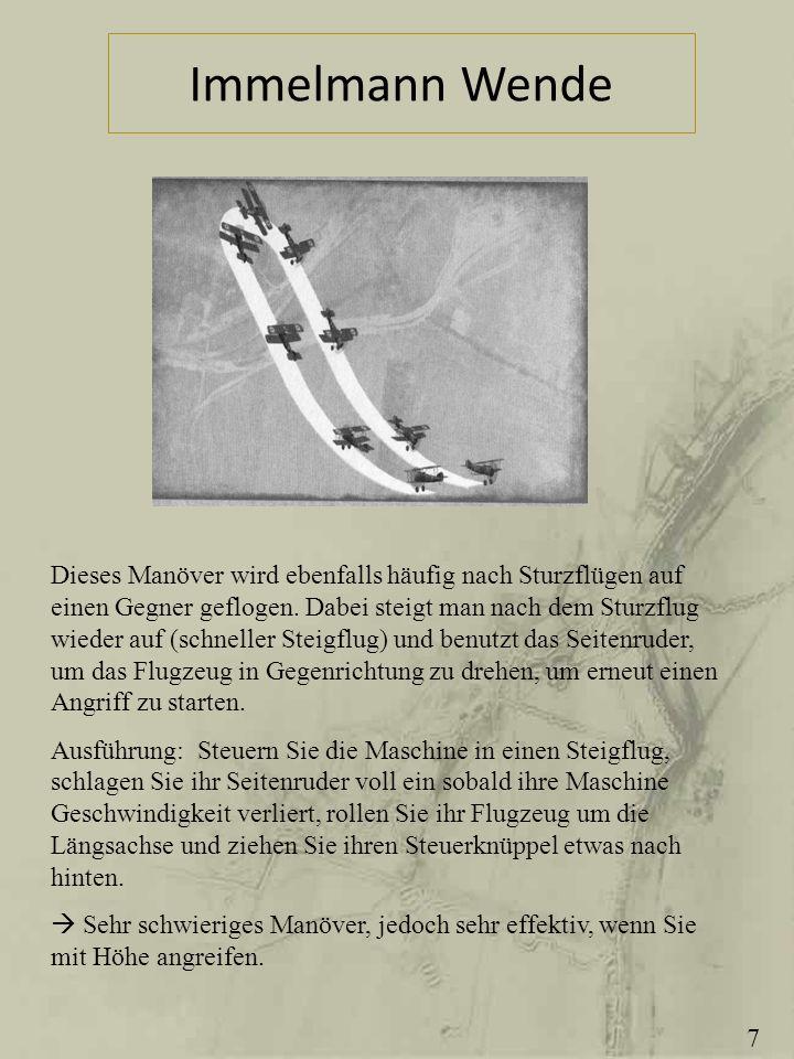 Immelmann Wende Dieses Manöver wird ebenfalls häufig nach Sturzflügen auf einen Gegner geflogen. Dabei steigt man nach dem Sturzflug wieder auf (schne