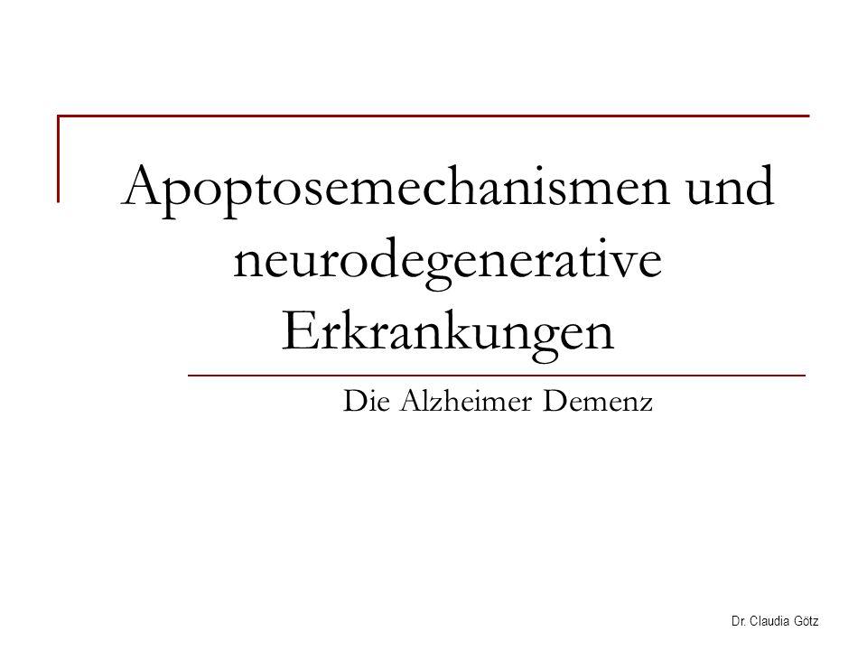 Apoptosemechanismen und neurodegenerative Erkrankungen Die Alzheimer Demenz Dr. Claudia Götz