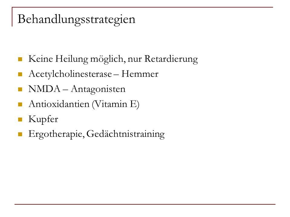 Behandlungsstrategien Keine Heilung möglich, nur Retardierung Acetylcholinesterase – Hemmer NMDA – Antagonisten Antioxidantien (Vitamin E) Kupfer Ergo