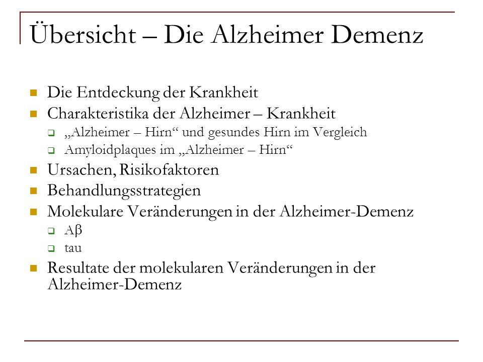 Übersicht – Die Alzheimer Demenz Die Entdeckung der Krankheit Charakteristika der Alzheimer – Krankheit Alzheimer – Hirn und gesundes Hirn im Vergleic