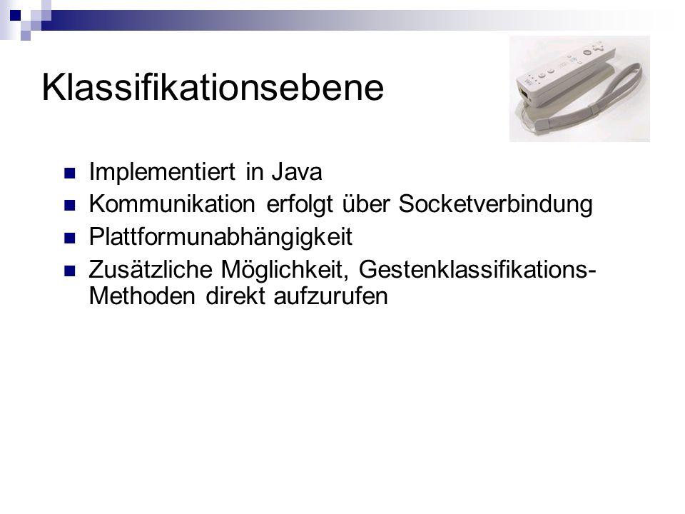 Klassifikationsebene Implementiert in Java Kommunikation erfolgt über Socketverbindung Plattformunabhängigkeit Zusätzliche Möglichkeit, Gestenklassifikations- Methoden direkt aufzurufen