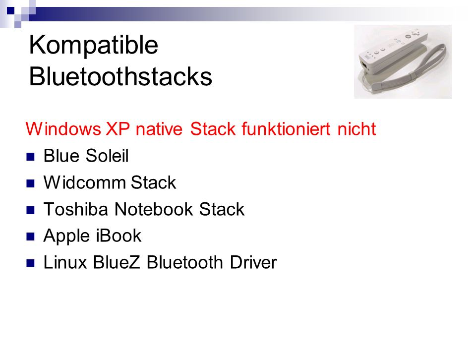 Kompatible Bluetoothstacks Windows XP native Stack funktioniert nicht Blue Soleil Widcomm Stack Toshiba Notebook Stack Apple iBook Linux BlueZ Bluetooth Driver
