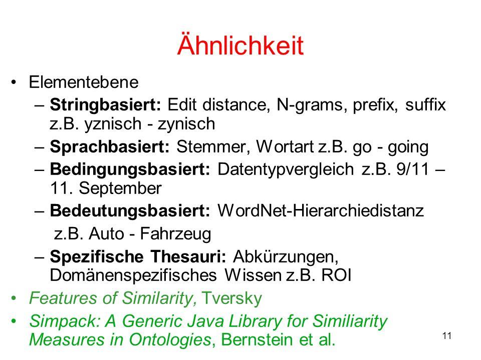 11 Ähnlichkeit Elementebene –Stringbasiert: Edit distance, N-grams, prefix, suffix z.B.